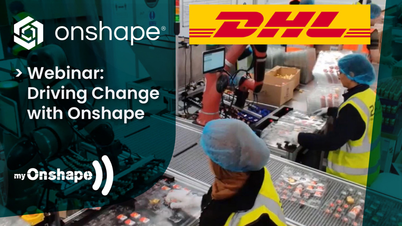 Onshape Webinar – DHL: Driving Change with Onshape